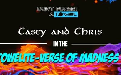 Towelite Talk Episode 168 – Toweliteverse of Madness