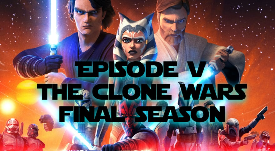 Star Warriors Podcast Episode V – The Clone Wars Final Season