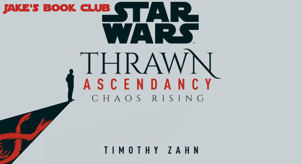 JAKE'S BOOK CLUB – 'Thrawn Ascendancy: Chaos Rising' by Timothy Zahn