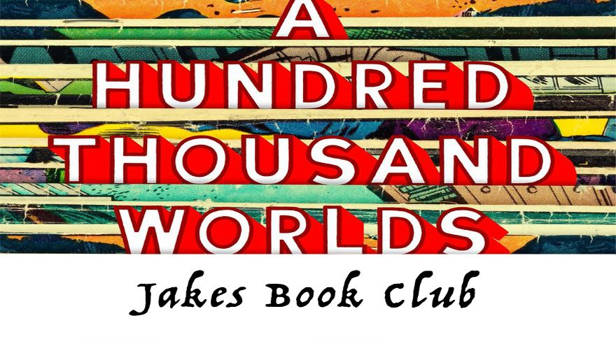 Jake's Book Club: A Hundred Thousand Worlds – A Novel by Bob Proehl