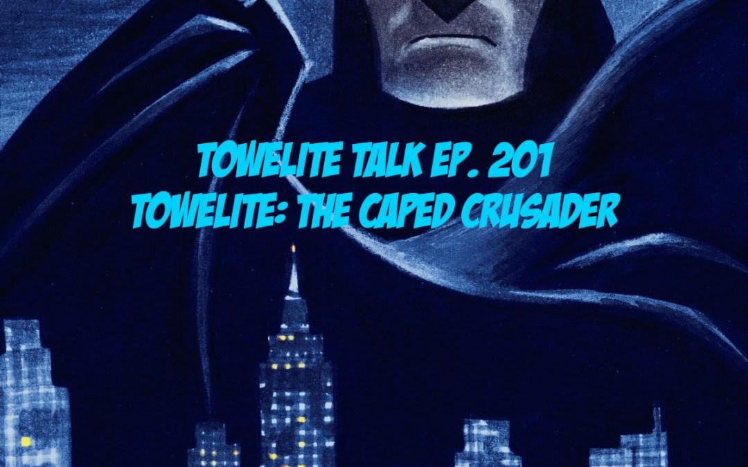 Towelite Talk Ep. 201 – Towelite: The Caped Crusader