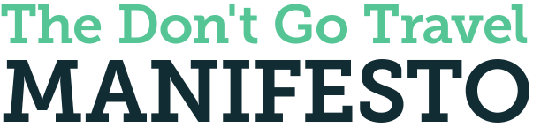 The Don't Go Travel Manifesto
