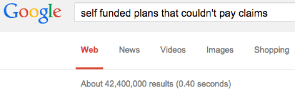 Google search on self funded plans that couldn't pay claims.