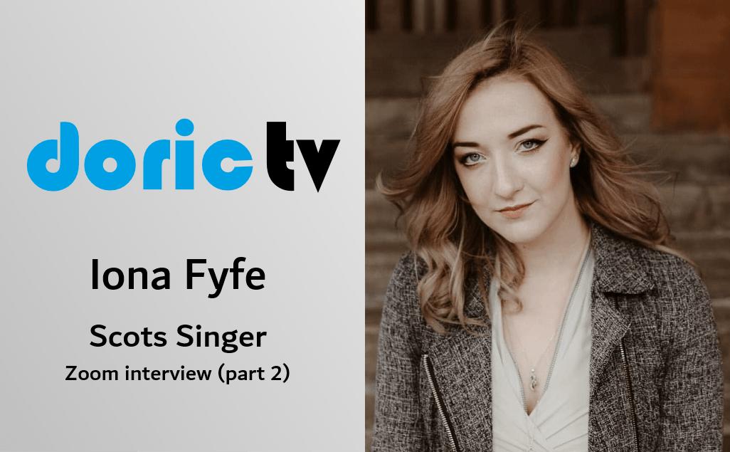 Doric TV – Spotlight on Iona Fyfe (part 2)