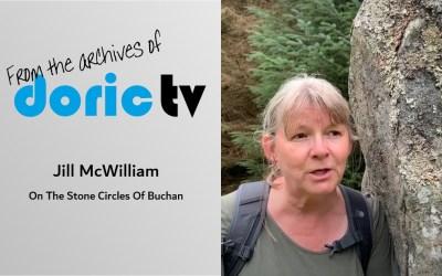 Doric TV – Jill McWilliam, On The Stone Circles Of Buchan