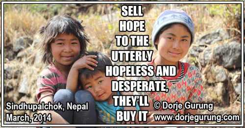 Sell Hope to the Utterly Hopeless and Desperate, They'll Buy it