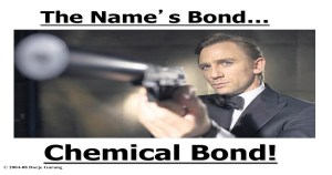 The Name's Bond…Chemical Bond