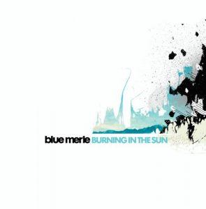 Blue Merle - Burning in the Sun