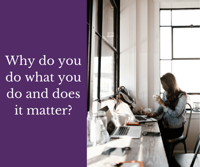 Why do you do what you do and does it matter