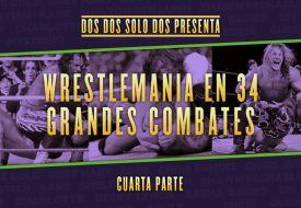 Wrestlemania en 34 grandes combates (parte final)