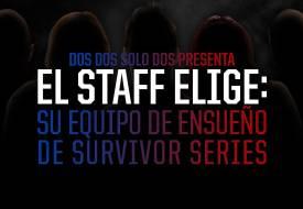 Staff de DDSD elige sus equipos de ensueño en Survivor Series
