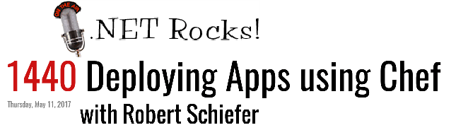 .NET Rocks Episode 1440 Deploying Apps using Chef with Robb Schiefer