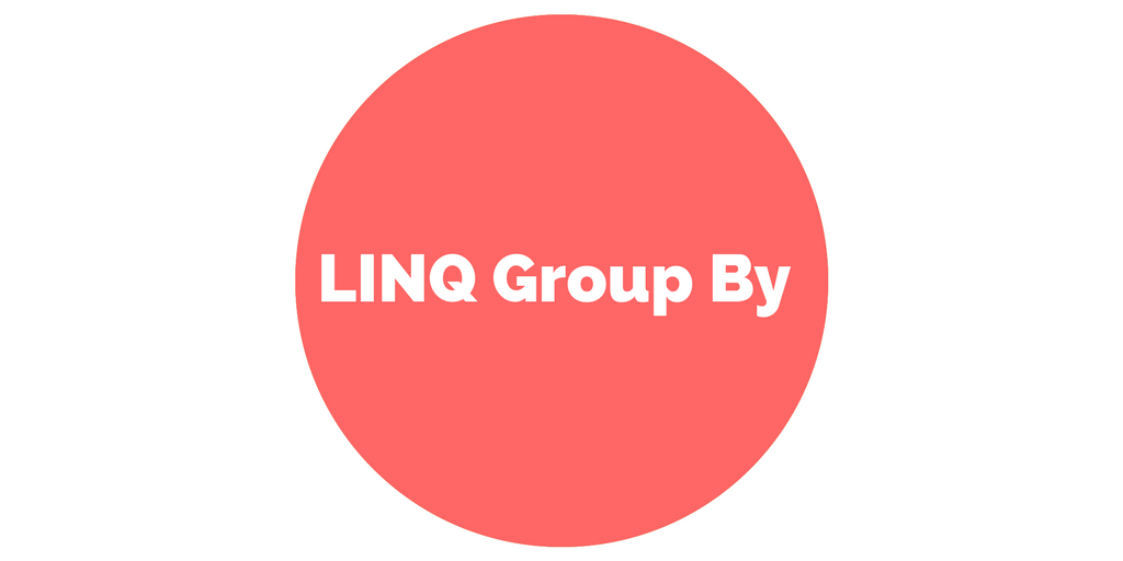 Easy Explanation of LINQ Group By in C# • Dot Net For All
