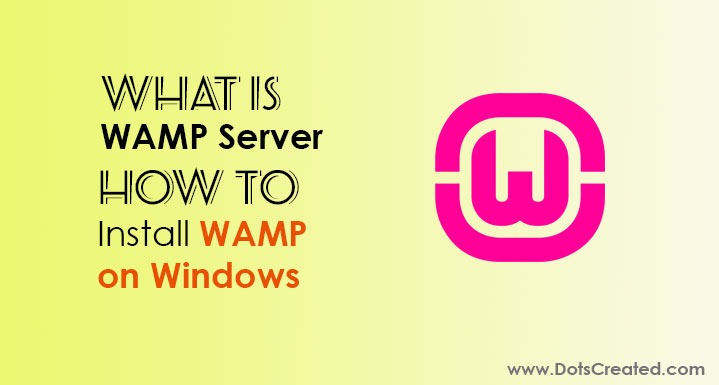 What is WAMP Server and How to Install on Windows • Dots Created
