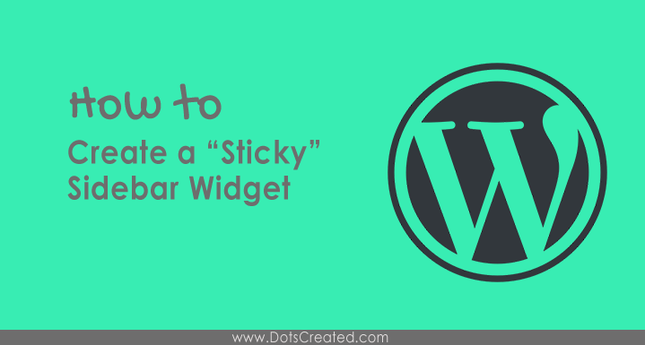 "How to Create a ""Sticky"" Sidebar Widget in WordPress - Dots Created"