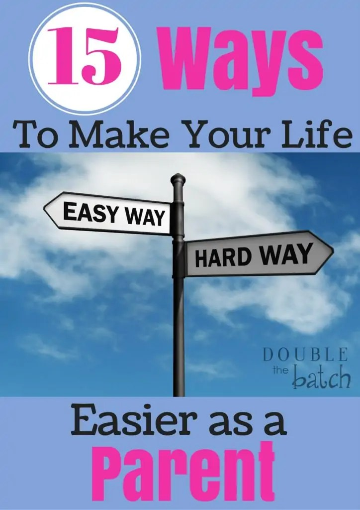 Stop doing things the hard way as a parent!  These 15 tips will make your life so much easier!