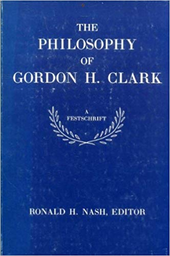 GHC Review 17; The Philosophy of Gordon H. Clark