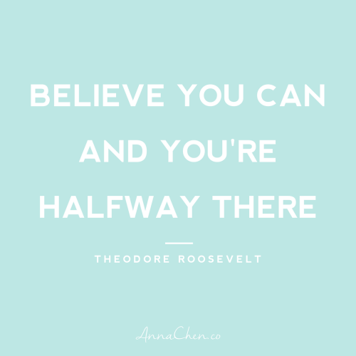 believe you can and you're half way there
