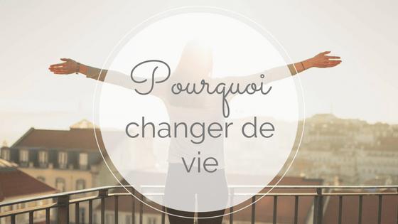 pourquoi changer de vie