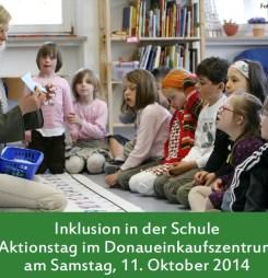 Einladung Inklusion in der Schule Aktionstag im Donaueinkaufszentrum am Samstag, 11. Oktober 2014