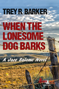 When the Lonesome Dog Barks by Trey R. Barker