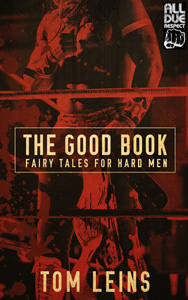 The Good Book: Fairy Tales for Hard Men by Tom Leins