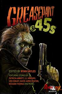 Greasepaint & .45s edited by Ryan Sayles