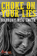 Choke on Your Lies by Anthony Neil Smith