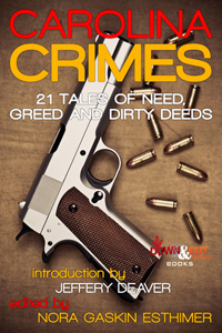 Carolina Crimes: 21 Tales of Need, Greed and Dirty Deeds by Nora Gaskin Esthimer, editor