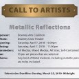 "A new call to artists for the next Downey Arts Coalition show at the Downey Theatre, ""Metallic Reflections"" on Saturday April 7th. Deadline to submit is March 25th, email your submission to *protected email*."