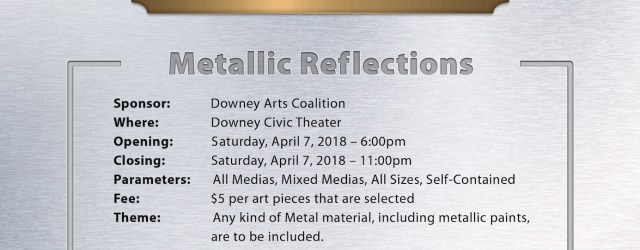 """A new call to artists for the next Downey Arts Coalition show at the Downey Theatre, """"Metallic Reflections"""" on Saturday April 7th. Deadline to submit is March 25th, email your submission to *protected email*."""