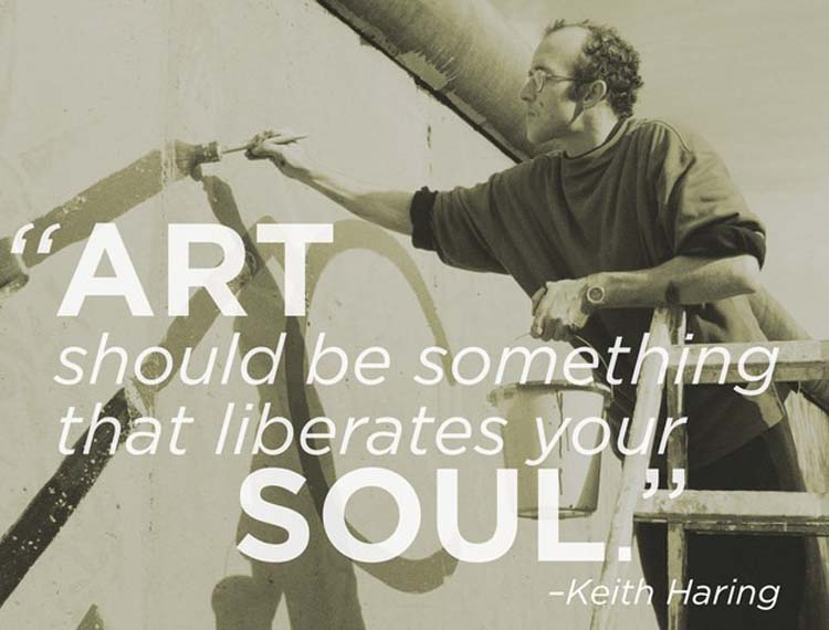 """Art should be something that liberates your soul."" By Keith Haring"