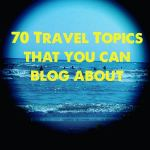 70 Travel Prompts or Topics for Your Blog for the Month of November–#TravellingMaple #Travel #blogging