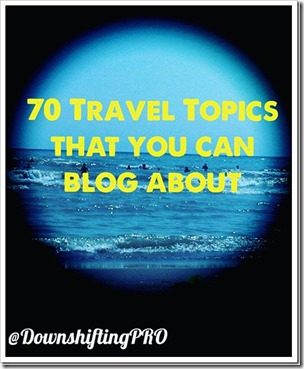 70 Travel Prompts or Topics for your Blog @DownshiftingPRO