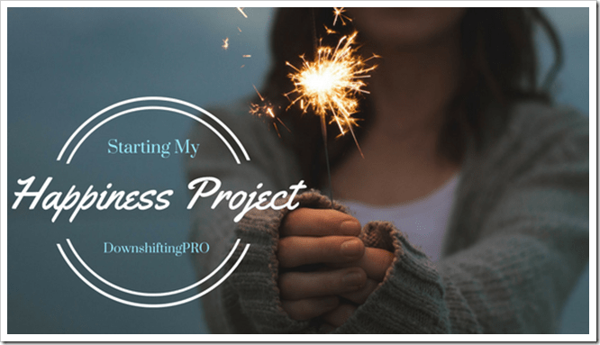 My Happiness Project_DownshiftingPRO