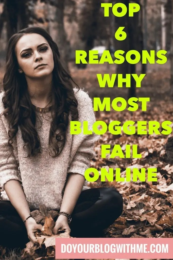 Top 6 Reasons Why Most Bloggers Fail Online #bloggers #bloggertips