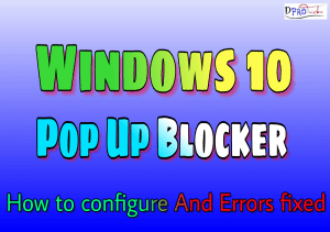 Windows 10 pop up blocker | Complete basic guide and errors fixing (2019)