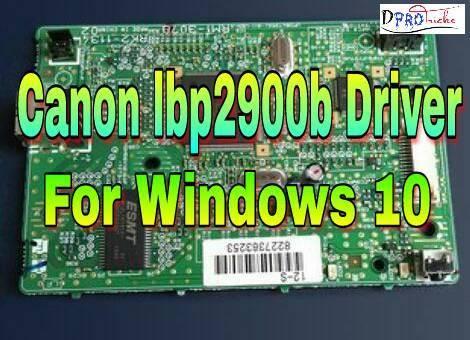 Canon lbp2900b driver windows 10 32-64 bit | free download.
