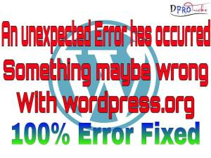an unexpected error has occurred something may be wrong with wordpress.org