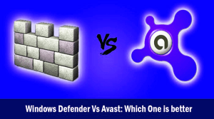 Windows Defender and Avast Windows 10 Which Is Perfect?