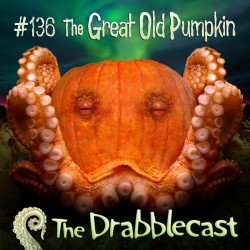 Cover for Drabblecast episode 136, The Great Old Pumpkin, by Bo Kaier