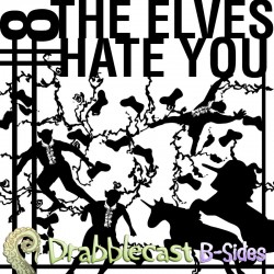 Cover for Drabblecast B-Sides episode 8, The Elves Hate You, by Jan Dennison