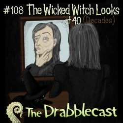 Cover for Drabblecast 108, The Wicked Witch Looks at 40 (Decades), by Mary Mattice