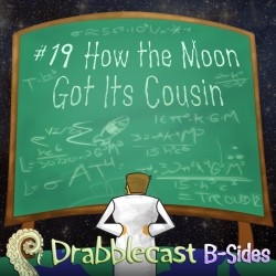 Cover for Drabblecast B-Sides episode 19, How the Moon Got Its Cousin, by Brian Walker
