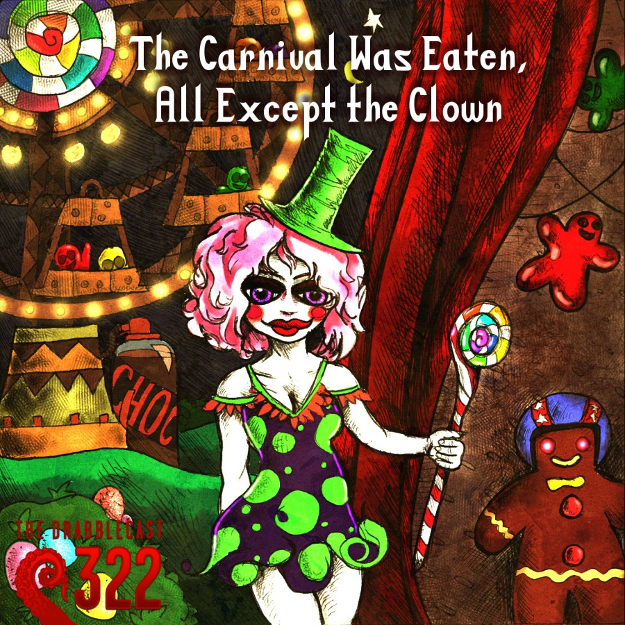 Cover for Drabblecast 322, The Carnival Was Eaten, All Except the Clown, by Shea Bartel