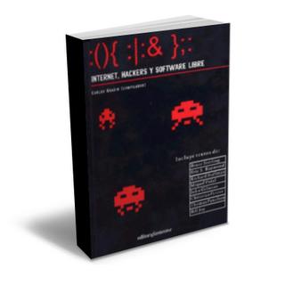 Internet Hackers y Software Libre Libro: Internet, Hackers y Software Libre