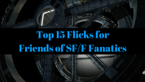 Top 15 Flicks For Friends of Science Fiction Fantasy Fanatics