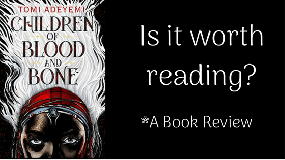Children Of Blood & Bone: Is It Worth Reading?