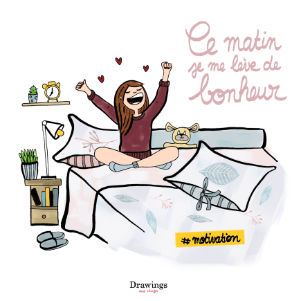 Ce matin, je me lève de bonheur - Illustration by Drawings and things