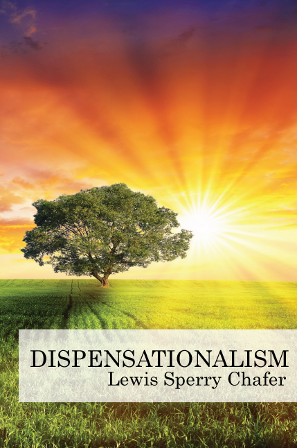 Chafer Dispensationalism – Print and eBook